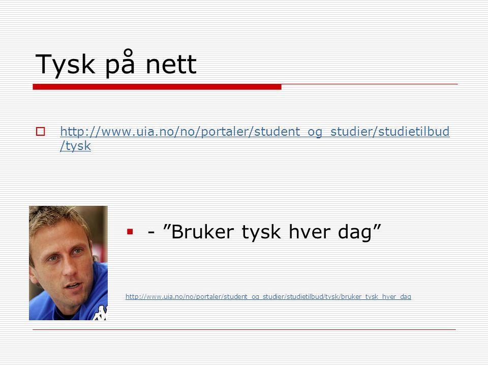 Tysk på nett  http://www.uia.no/no/portaler/student_og_studier/studietilbud /tysk http://www.uia.no/no/portaler/student_og_studier/studietilbud /tysk