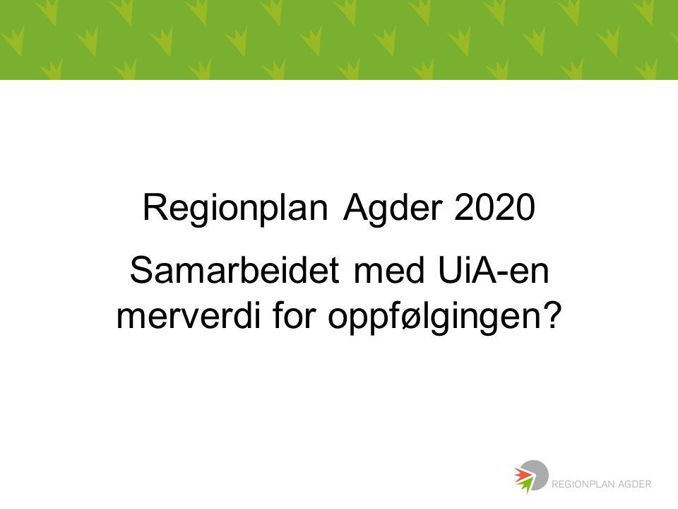Bbbb Regionplan Agder 2020 Samarbeidet med UiA-en merverdi for oppfølgingen?