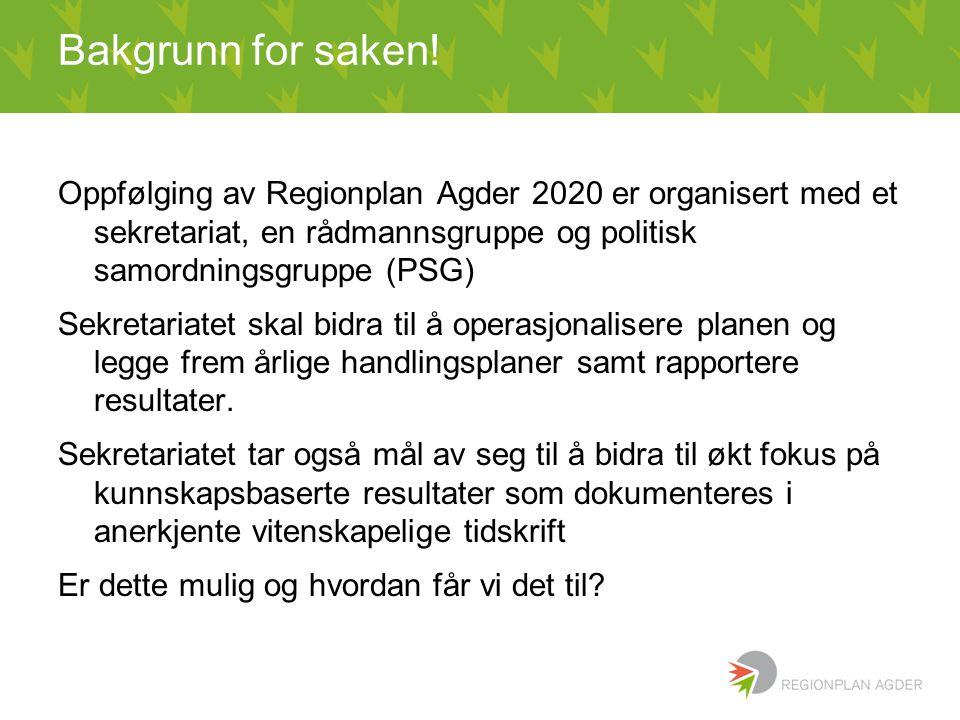 Bakgrunn for saken! Oppfølging av Regionplan Agder 2020 er organisert med et sekretariat, en rådmannsgruppe og politisk samordningsgruppe (PSG) Sekret