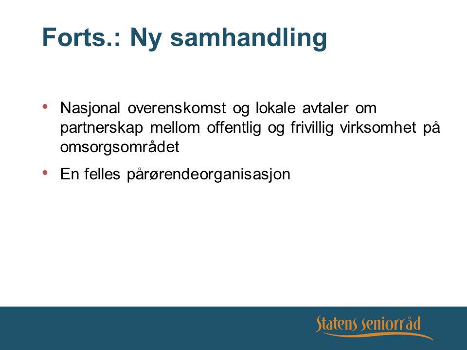 Forts.: Ny samhandling Nasjonal overenskomst og lokale avtaler om partnerskap mellom offentlig og frivillig virksomhet på omsorgsområdet En felles pårørendeorganisasjon