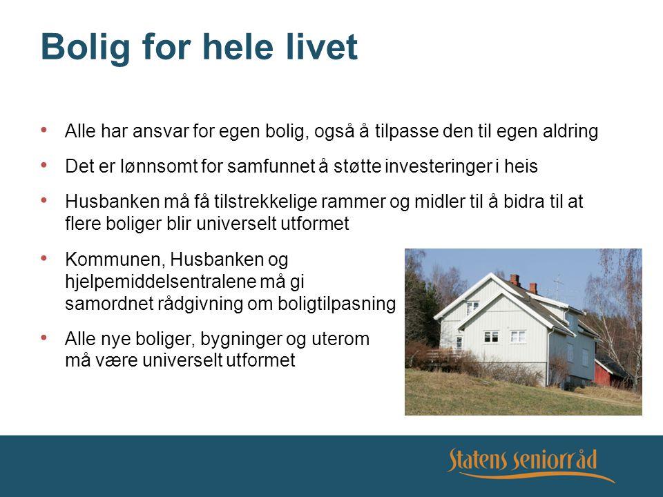 Bolig for hele livet Alle har ansvar for egen bolig, også å tilpasse den til egen aldring Det er lønnsomt for samfunnet å støtte investeringer i heis