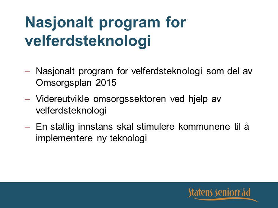 Nasjonalt program for velferdsteknologi –Nasjonalt program for velferdsteknologi som del av Omsorgsplan 2015 –Videreutvikle omsorgssektoren ved hjelp av velferdsteknologi –En statlig innstans skal stimulere kommunene til å implementere ny teknologi