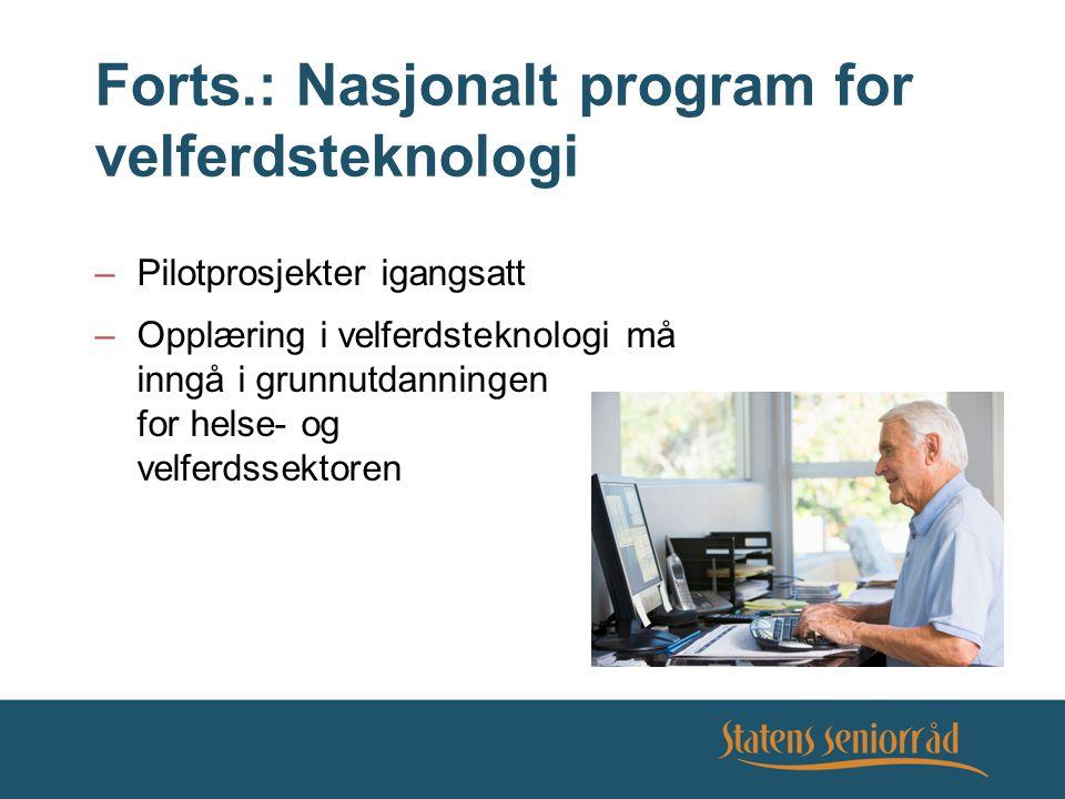 Forts.: Nasjonalt program for velferdsteknologi –Pilotprosjekter igangsatt –Opplæring i velferdsteknologi må inngå i grunnutdanningen for helse- og ve