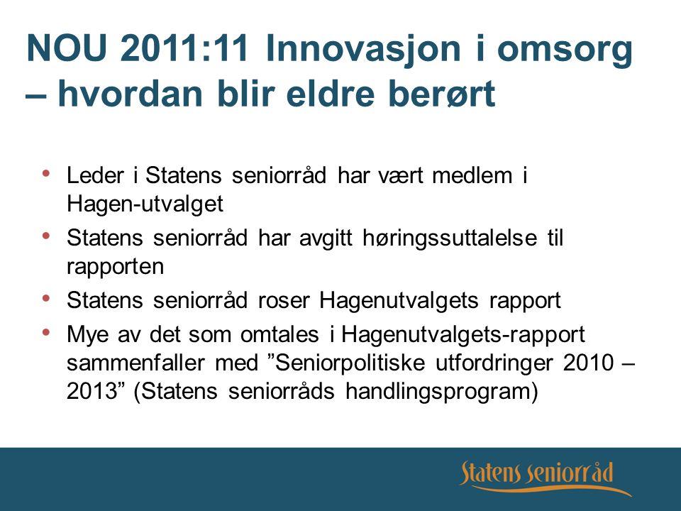 NOU 2011:11 Innovasjon i omsorg – hvordan blir eldre berørt Leder i Statens seniorråd har vært medlem i Hagen-utvalget Statens seniorråd har avgitt hø