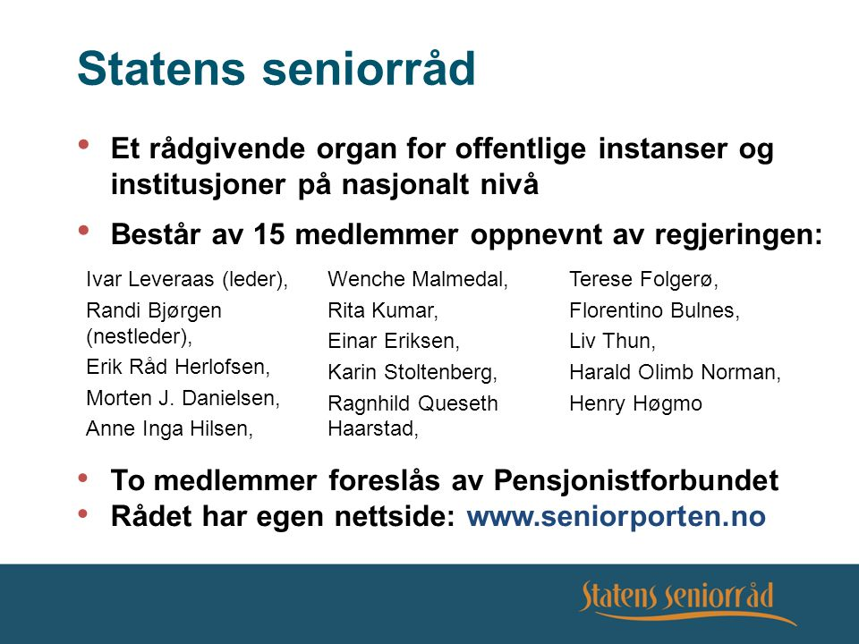 Statens seniorråd Et rådgivende organ for offentlige instanser og institusjoner på nasjonalt nivå Består av 15 medlemmer oppnevnt av regjeringen: Ivar