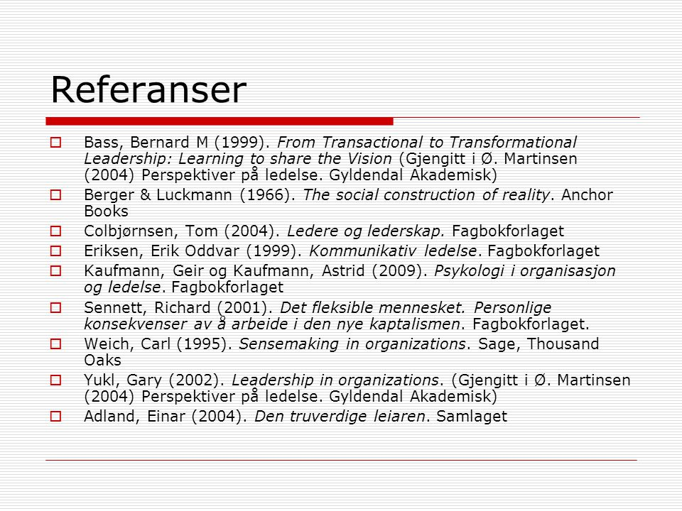 Referanser  Bass, Bernard M (1999). From Transactional to Transformational Leadership: Learning to share the Vision (Gjengitt i Ø. Martinsen (2004) P