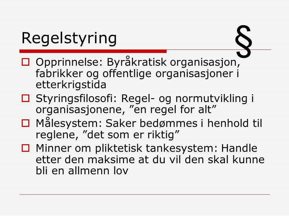 Målstyring  1987: Målstyring vedtatt som ledelsesform i det offentlige Norge for å løse opp regelstyringen  Opprinnelse: Mer komplekst samfunn som ble vanskeligere å regulere  Styringsfilosofi: Retning og intensjon ut fra mål for virksomheten.