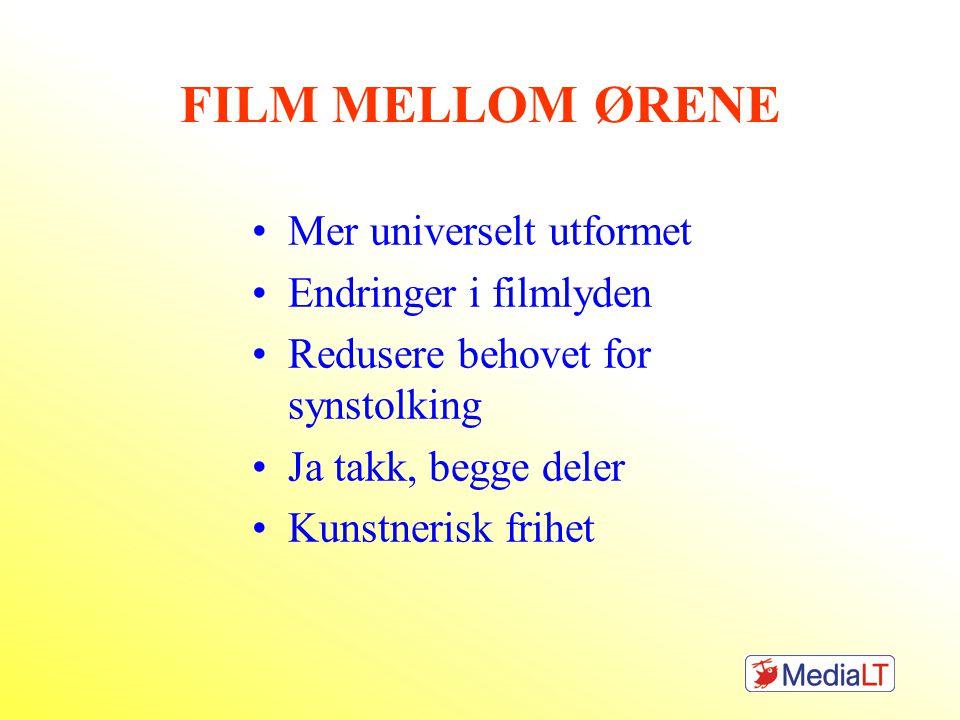 FILM MELLOM ØRENE Mer universelt utformet Endringer i filmlyden Redusere behovet for synstolking Ja takk, begge deler Kunstnerisk frihet