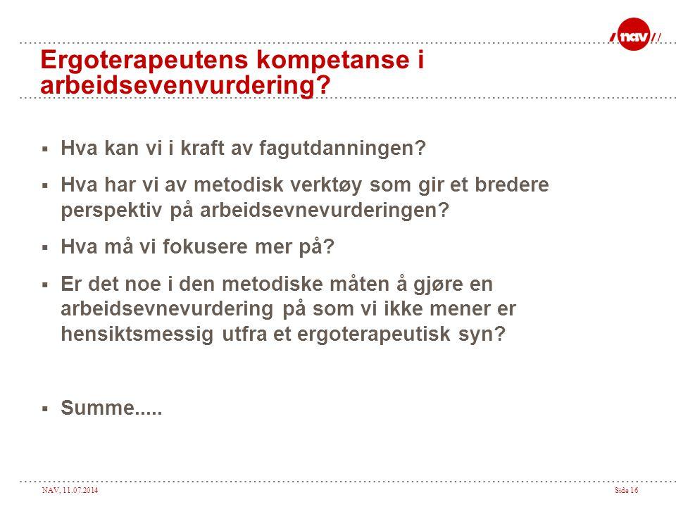 NAV, 11.07.2014Side 16 Ergoterapeutens kompetanse i arbeidsevenvurdering.