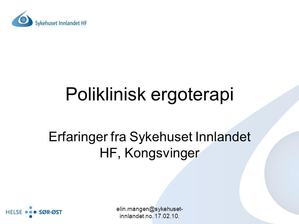 elin.mangen@sykehuset- innlandet.no. 17.02.10. Poliklinisk ergoterapi Erfaringer fra Sykehuset Innlandet HF, Kongsvinger