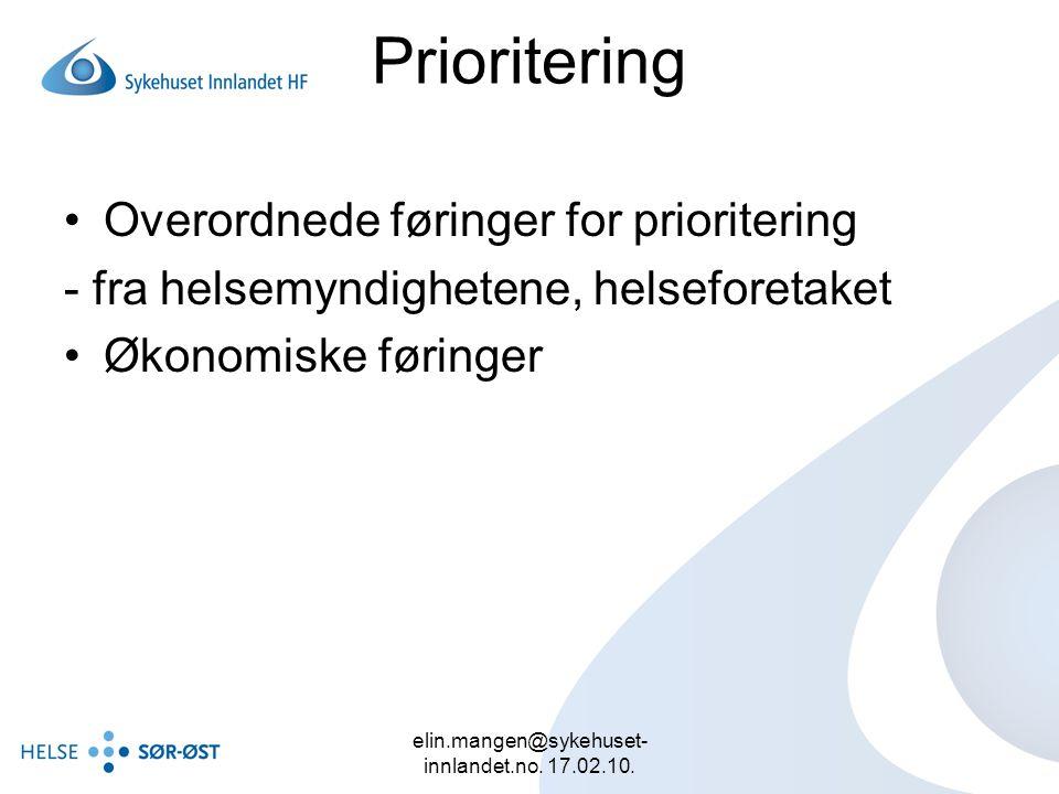 elin.mangen@sykehuset- innlandet.no. 17.02.10. Prioritering Overordnede føringer for prioritering - fra helsemyndighetene, helseforetaket Økonomiske f