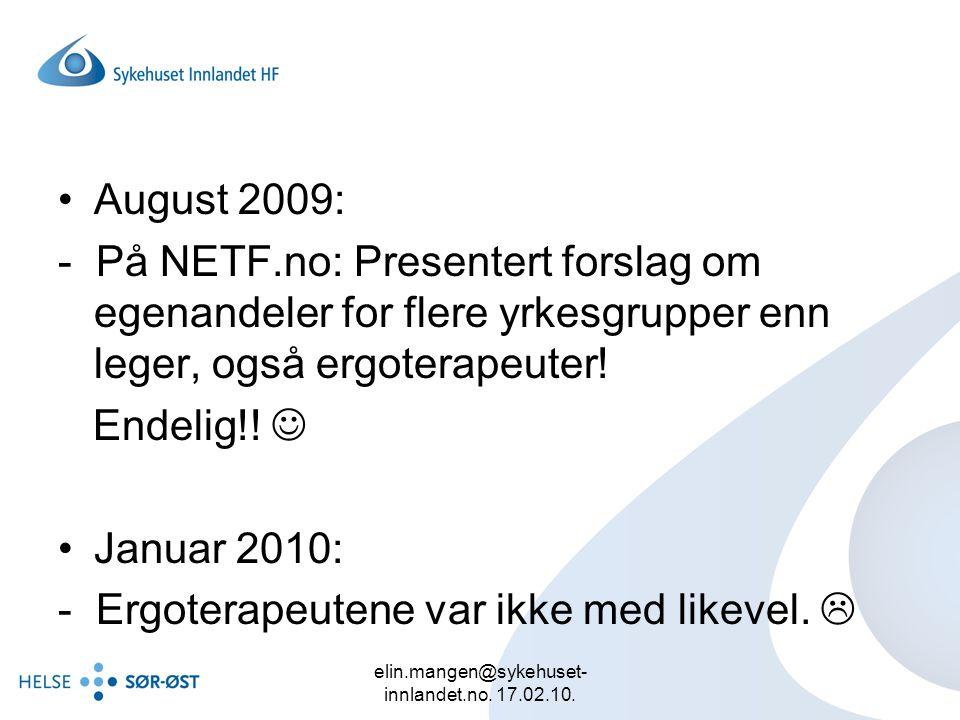 elin.mangen@sykehuset- innlandet.no. 17.02.10. August 2009: - På NETF.no: Presentert forslag om egenandeler for flere yrkesgrupper enn leger, også erg