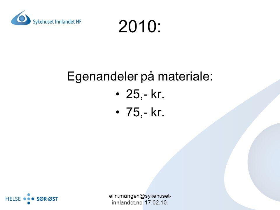 elin.mangen@sykehuset- innlandet.no. 17.02.10. 2010: Egenandeler på materiale: 25,- kr. 75,- kr.