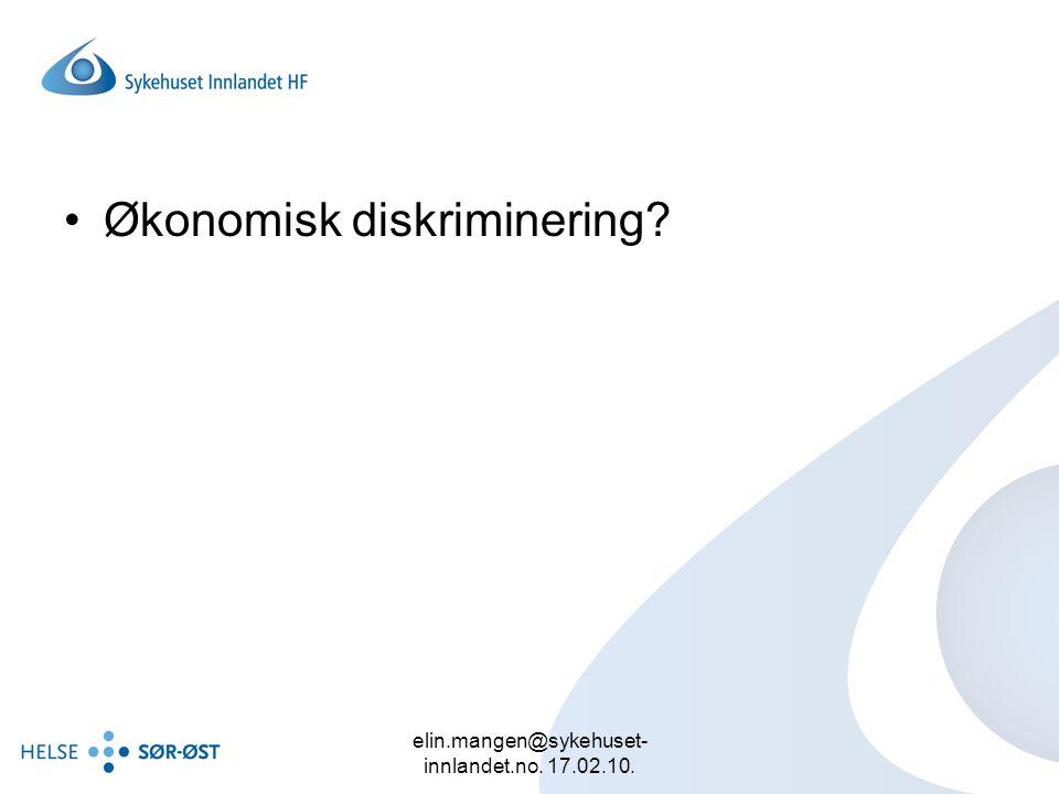 elin.mangen@sykehuset- innlandet.no. 17.02.10. Økonomisk diskriminering?