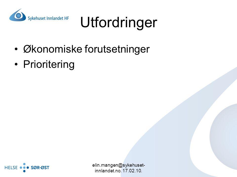 elin.mangen@sykehuset- innlandet.no. 17.02.10. Utfordringer Økonomiske forutsetninger Prioritering