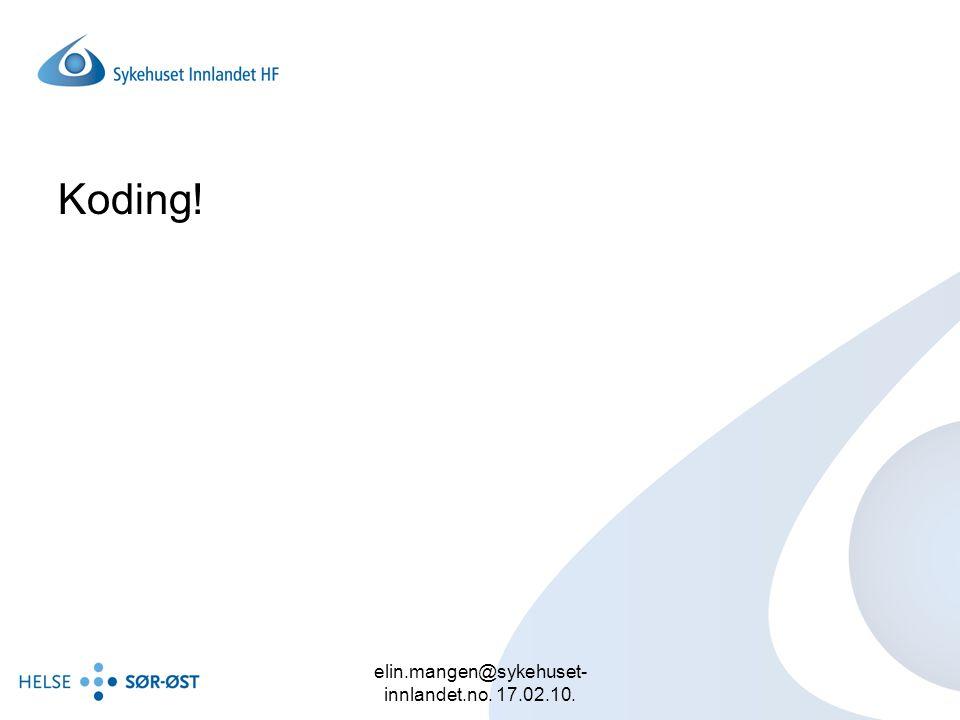 elin.mangen@sykehuset- innlandet.no. 17.02.10. Koding!