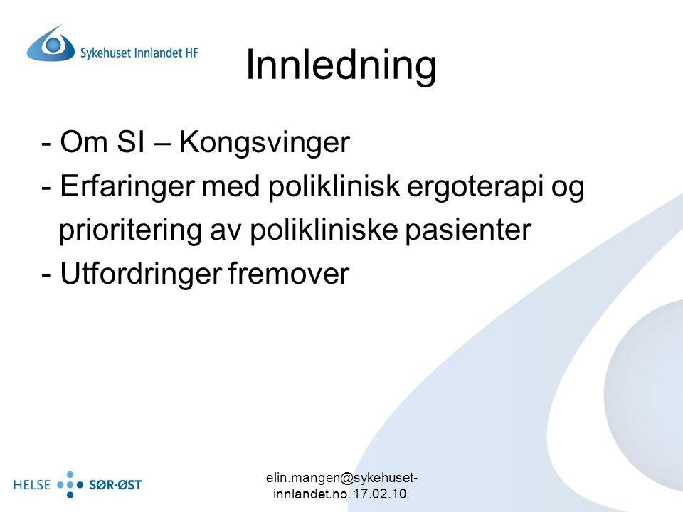 elin.mangen@sykehuset- innlandet.no. 17.02.10. Innledning - Om SI – Kongsvinger - Erfaringer med poliklinisk ergoterapi og prioritering av poliklinisk