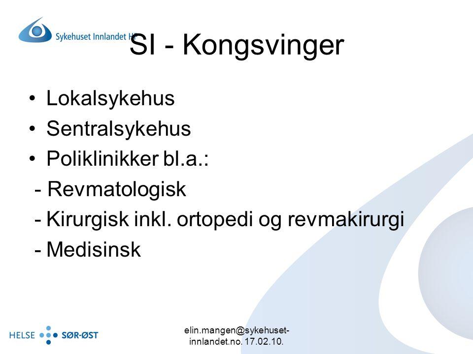 elin.mangen@sykehuset- innlandet.no. 17.02.10. SI - Kongsvinger Lokalsykehus Sentralsykehus Poliklinikker bl.a.: - Revmatologisk -Kirurgisk inkl. orto