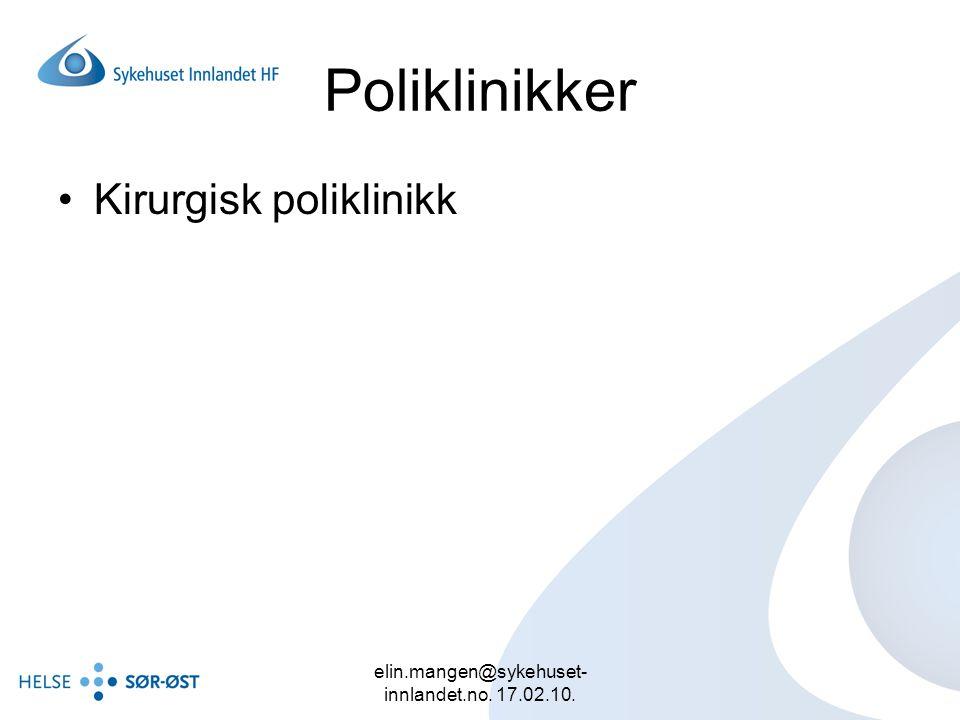 elin.mangen@sykehuset- innlandet.no. 17.02.10. Poliklinikker Kirurgisk poliklinikk