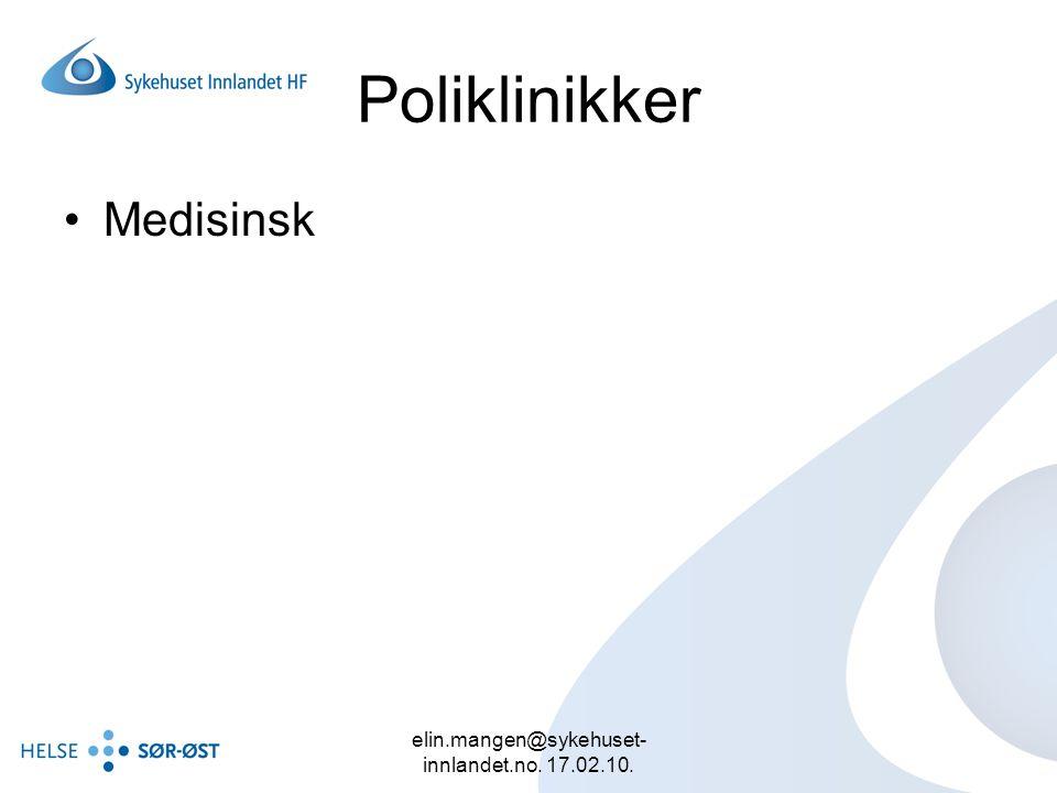 elin.mangen@sykehuset- innlandet.no. 17.02.10. Poliklinikker Medisinsk