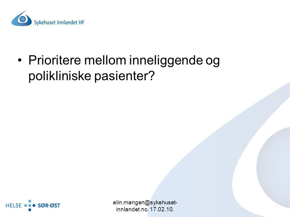 elin.mangen@sykehuset- innlandet.no. 17.02.10. Prioritere mellom inneliggende og polikliniske pasienter?