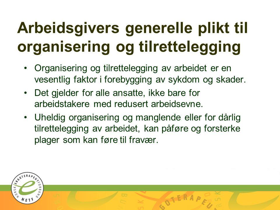 Arbeidsgivers generelle plikt til organisering og tilrettelegging Organisering og tilrettelegging av arbeidet er en vesentlig faktor i forebygging av