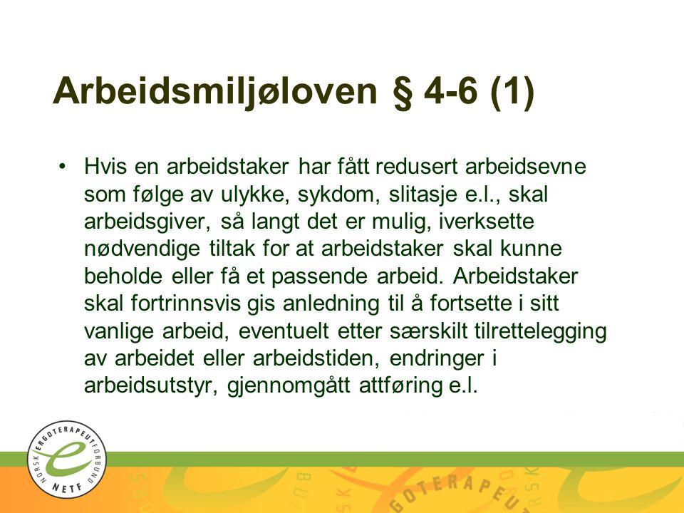 Arbeidsmiljøloven § 4-6 (1) Hvis en arbeidstaker har fått redusert arbeidsevne som følge av ulykke, sykdom, slitasje e.l., skal arbeidsgiver, så langt
