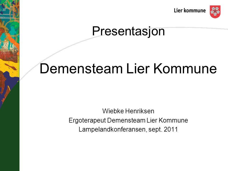 Presentasjon Demensteam Lier Kommune Wiebke Henriksen Ergoterapeut Demensteam Lier Kommune Lampelandkonferansen, sept. 2011