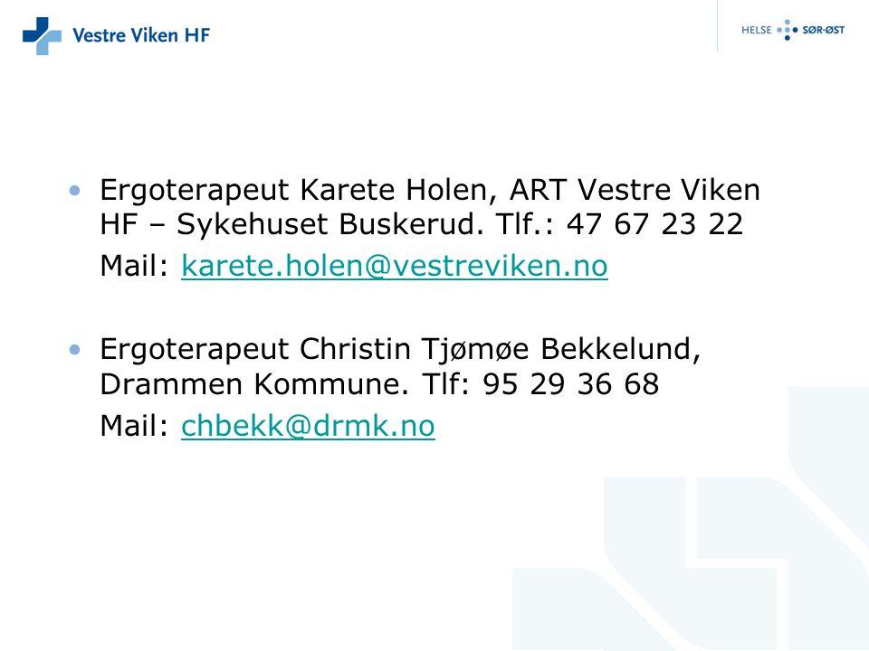 Ergoterapeut Karete Holen, ART Vestre Viken HF – Sykehuset Buskerud. Tlf.: 47 67 23 22 Mail: karete.holen@vestreviken.nokarete.holen@vestreviken.no Er