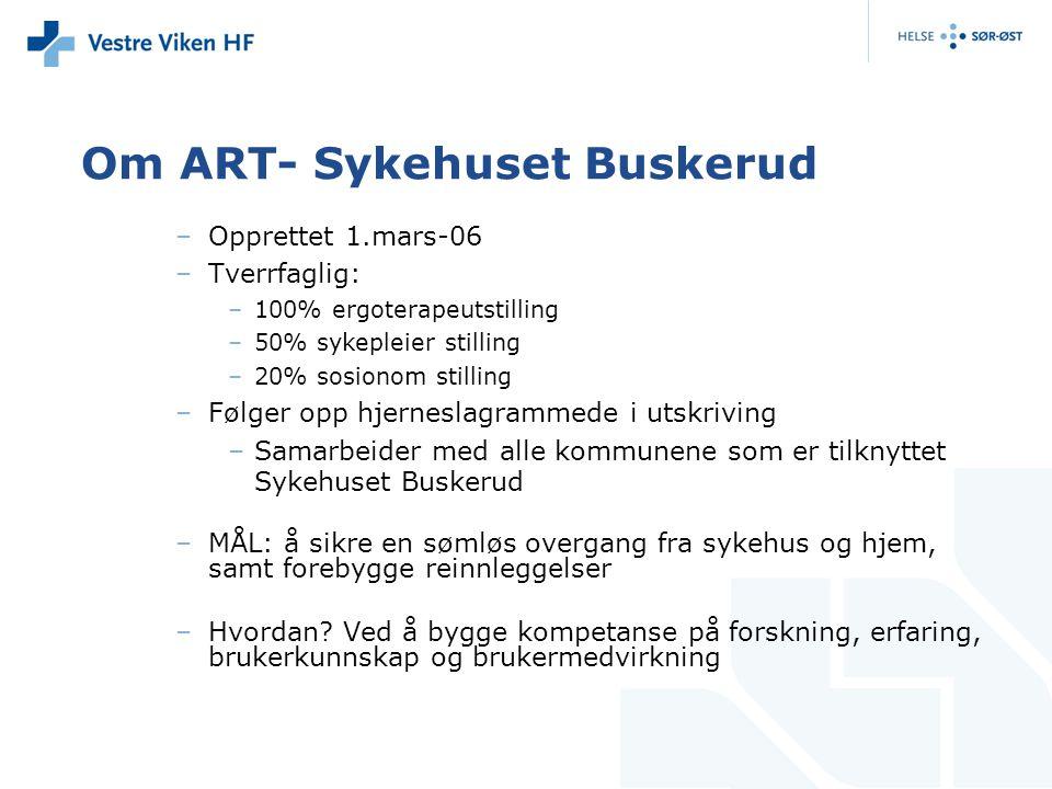 Om ART- Sykehuset Buskerud –Opprettet 1.mars-06 –Tverrfaglig: –100% ergoterapeutstilling –50% sykepleier stilling –20% sosionom stilling –Følger opp h