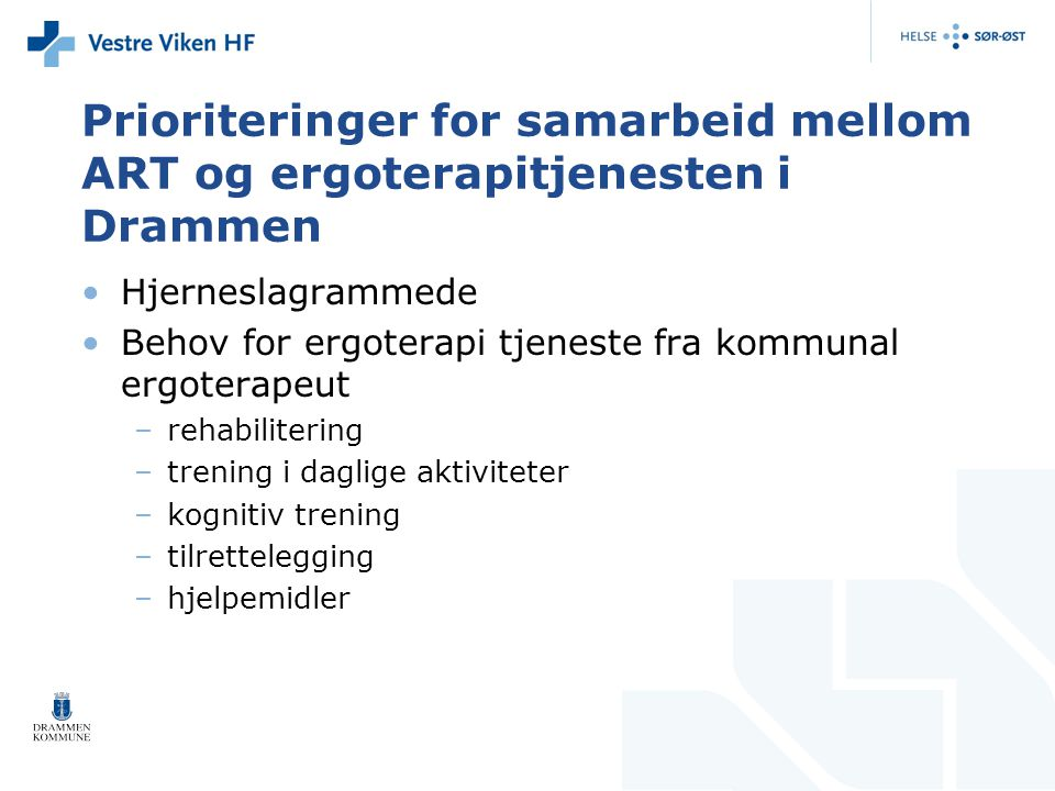 Prioriteringer for samarbeid mellom ART og ergoterapitjenesten i Drammen Hjerneslagrammede Behov for ergoterapi tjeneste fra kommunal ergoterapeut –re