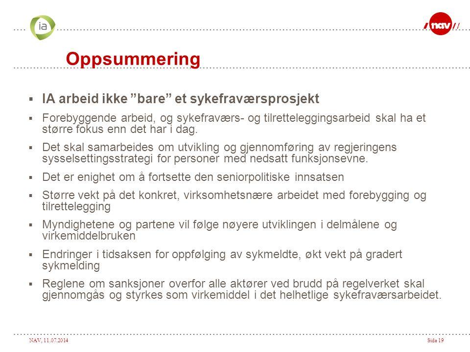 """NAV, 11.07.2014Side 19 Oppsummering  IA arbeid ikke """"bare"""" et sykefraværsprosjekt  Forebyggende arbeid, og sykefraværs- og tilretteleggingsarbeid sk"""