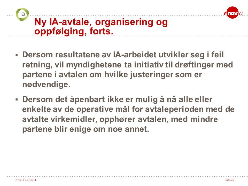 NAV, 11.07.2014Side 20 Ny IA-avtale, organisering og oppfølging, forts.  Dersom resultatene av IA-arbeidet utvikler seg i feil retning, vil myndighet