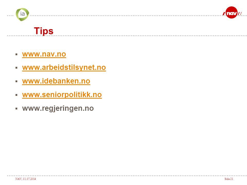 NAV, 11.07.2014Side 21 Tips  www.nav.no www.nav.no  www.arbeidstilsynet.no www.arbeidstilsynet.no  www.idebanken.no www.idebanken.no  www.seniorpo