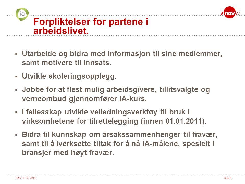NAV, 11.07.2014Side 6 Forpliktelser for partene i arbeidslivet.  Utarbeide og bidra med informasjon til sine medlemmer, samt motivere til innsats. 