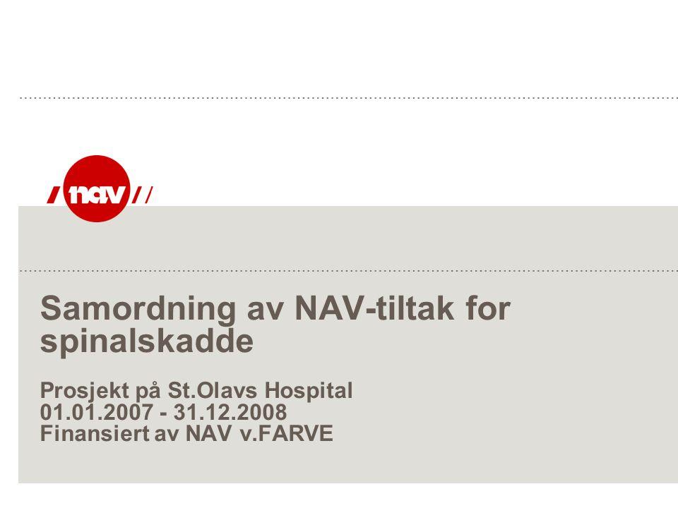 Samordning av NAV-tiltak for spinalskadde Prosjekt på St.Olavs Hospital 01.01.2007 - 31.12.2008 Finansiert av NAV v.FARVE