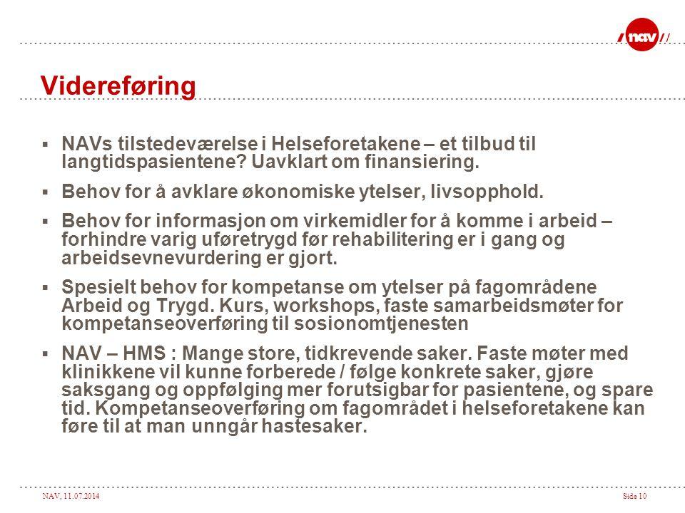 NAV, 11.07.2014Side 10 Videreføring  NAVs tilstedeværelse i Helseforetakene – et tilbud til langtidspasientene.