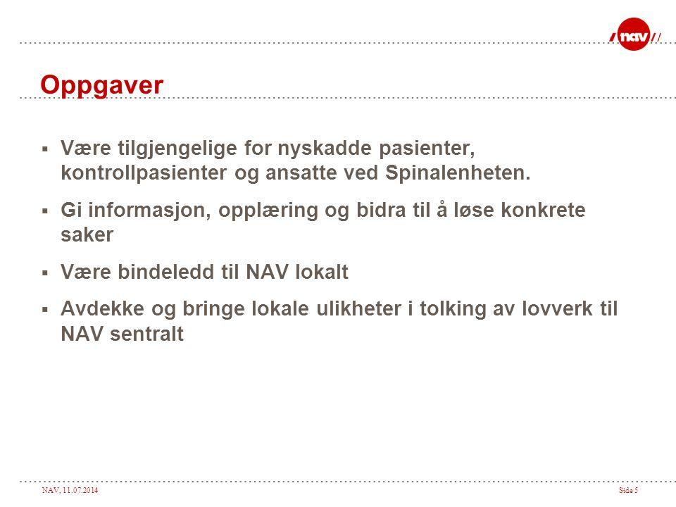 NAV, 11.07.2014Side 5 Oppgaver  Være tilgjengelige for nyskadde pasienter, kontrollpasienter og ansatte ved Spinalenheten.