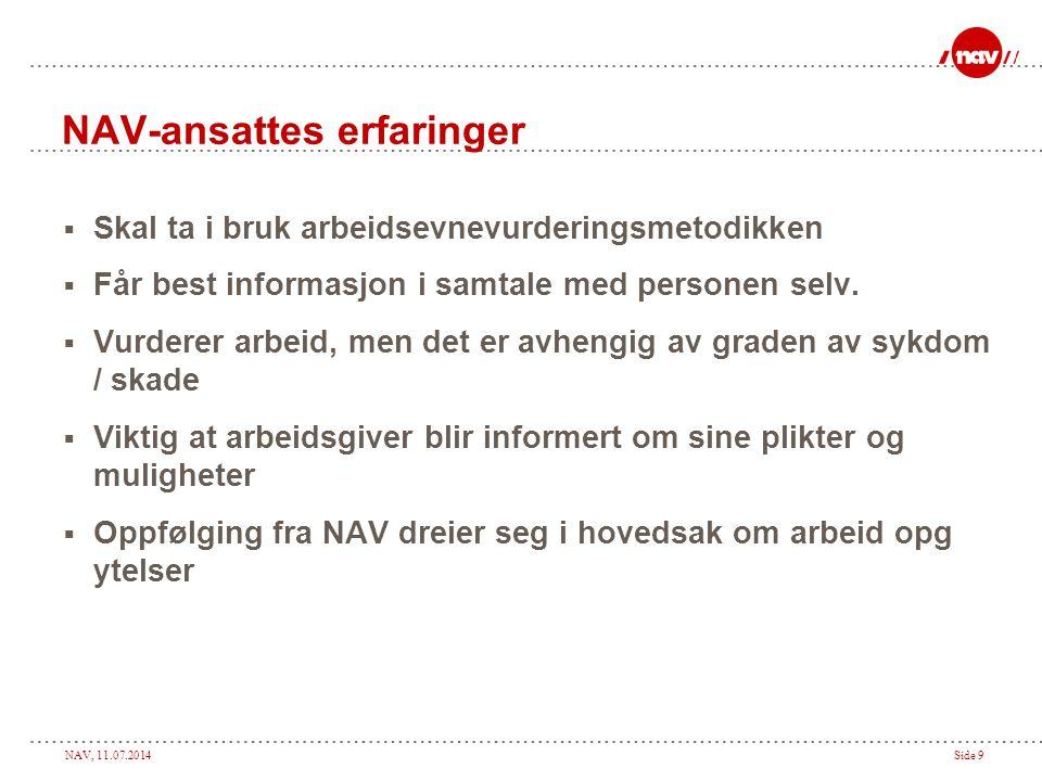 NAV, 11.07.2014Side 9 NAV-ansattes erfaringer  Skal ta i bruk arbeidsevnevurderingsmetodikken  Får best informasjon i samtale med personen selv.