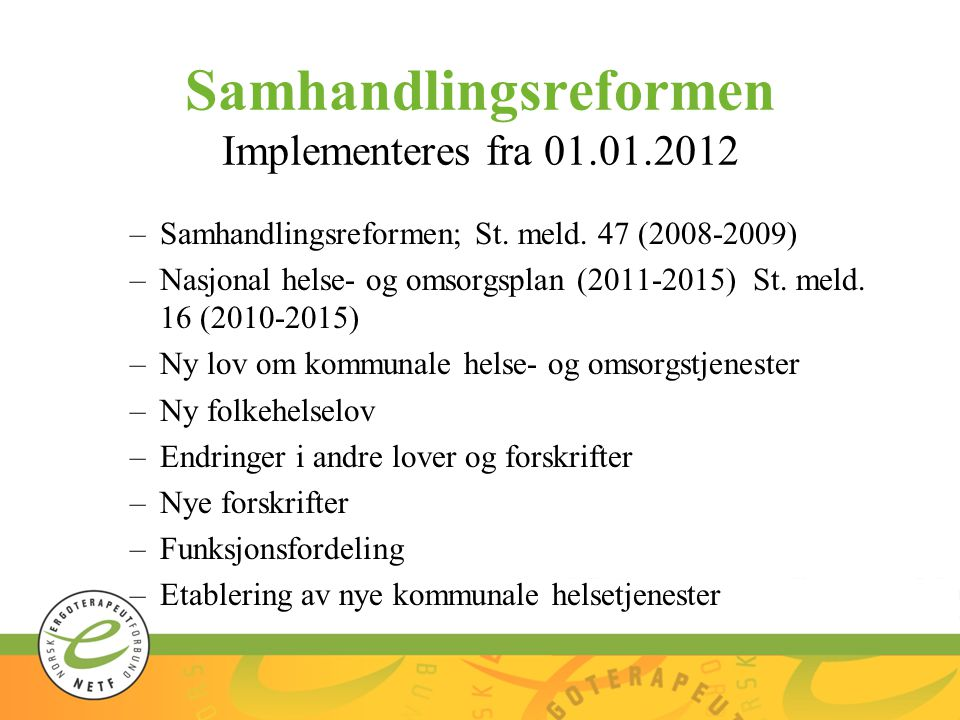 Samhandlingsreformen Implementeres fra 01.01.2012 –Samhandlingsreformen; St.