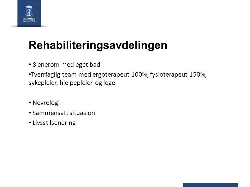 Rehabiliteringsavdelingen 8 enerom med eget bad Tverrfaglig team med ergoterapeut 100%, fysioterapeut 150%, sykepleier, hjelpepleier og lege. Nevrolog