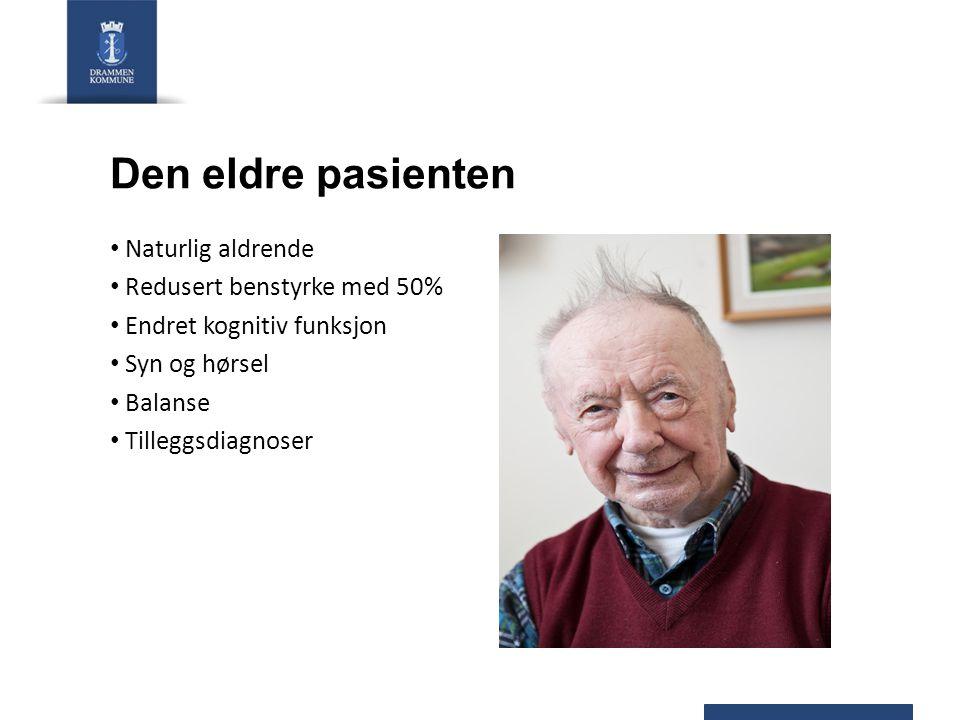 Den eldre pasienten Naturlig aldrende Redusert benstyrke med 50% Endret kognitiv funksjon Syn og hørsel Balanse Tilleggsdiagnoser