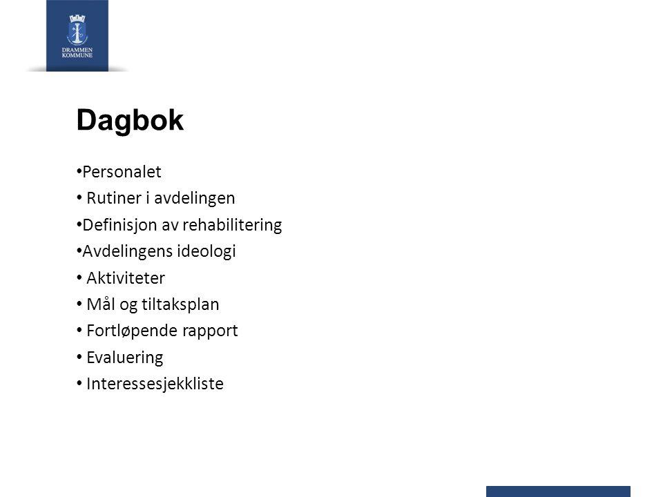 Dagbok Personalet Rutiner i avdelingen Definisjon av rehabilitering Avdelingens ideologi Aktiviteter Mål og tiltaksplan Fortløpende rapport Evaluering