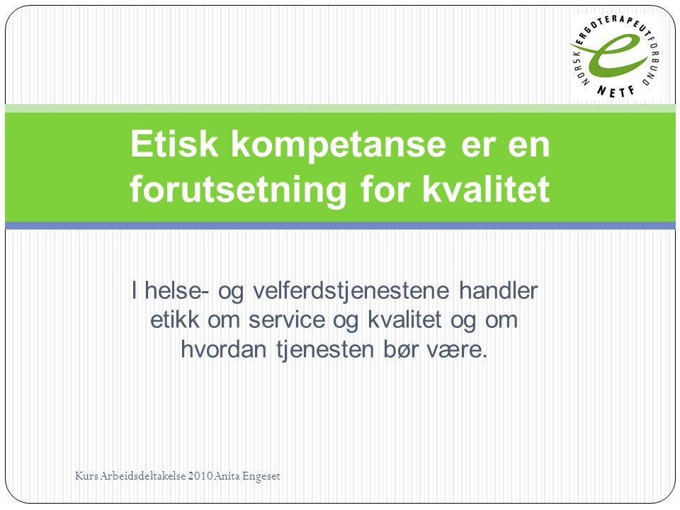 I helse- og velferdstjenestene handler etikk om service og kvalitet og om hvordan tjenesten bør være. Etisk kompetanse er en forutsetning for kvalitet