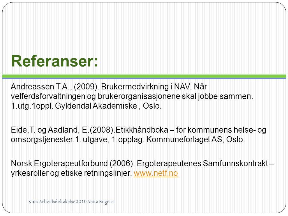 Referanser: Andreassen T.A., (2009). Brukermedvirkning i NAV. Når velferdsforvaltningen og brukerorganisasjonene skal jobbe sammen. 1.utg.1oppl. Gylde