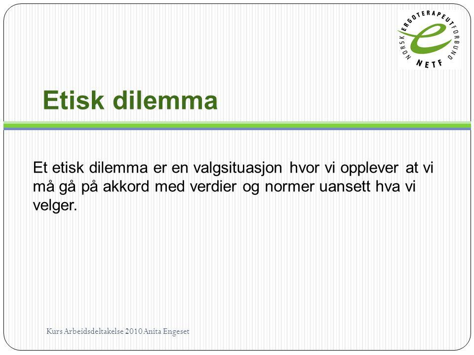 Etisk dilemma Et etisk dilemma er en valgsituasjon hvor vi opplever at vi må gå på akkord med verdier og normer uansett hva vi velger. Kurs Arbeidsdel
