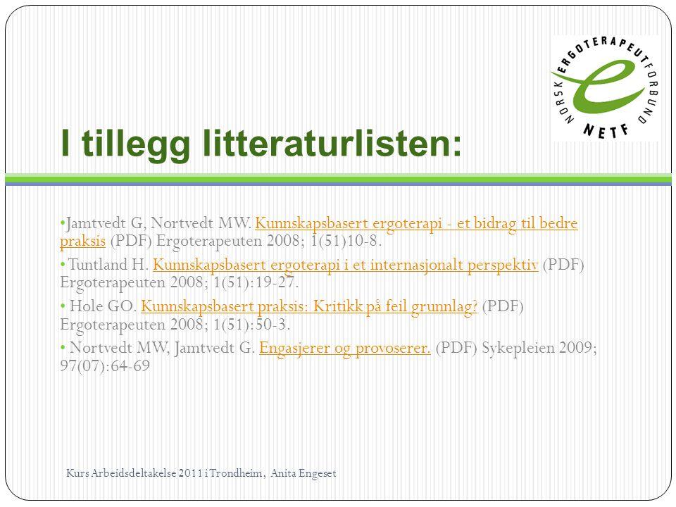 I tillegg litteraturlisten: Jamtvedt G, Nortvedt MW. Kunnskapsbasert ergoterapi - et bidrag til bedre praksis (PDF) Ergoterapeuten 2008; 1(51)10-8.Kun