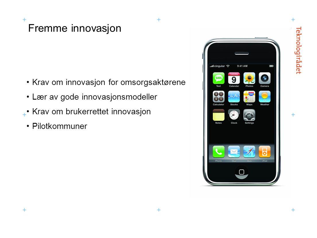 Fremme innovasjon Krav om innovasjon for omsorgsaktørene Lær av gode innovasjonsmodeller Krav om brukerrettet innovasjon Pilotkommuner