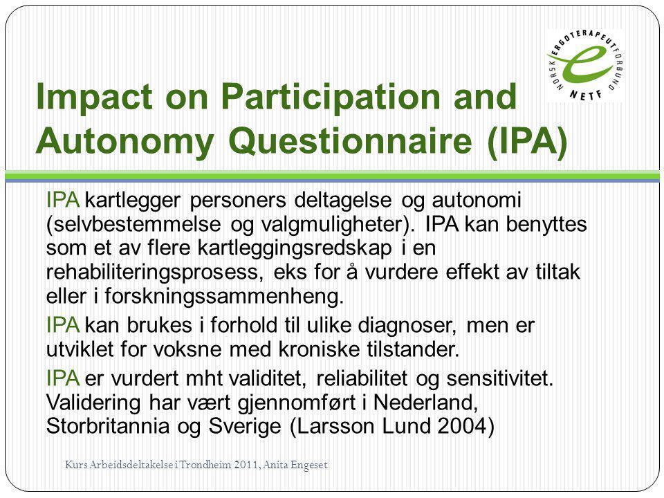 Impact on Participation and Autonomy Questionnaire (IPA) IPA kartlegger personers deltagelse og autonomi (selvbestemmelse og valgmuligheter). IPA kan