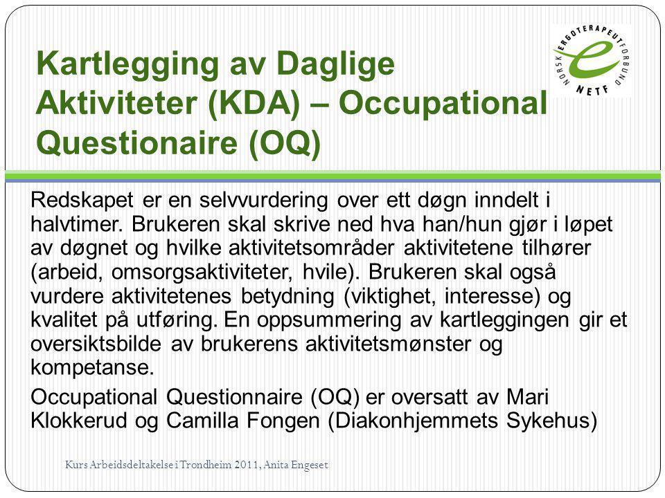 Kartlegging av Daglige Aktiviteter (KDA) – Occupational Questionaire (OQ) Redskapet er en selvvurdering over ett døgn inndelt i halvtimer. Brukeren sk